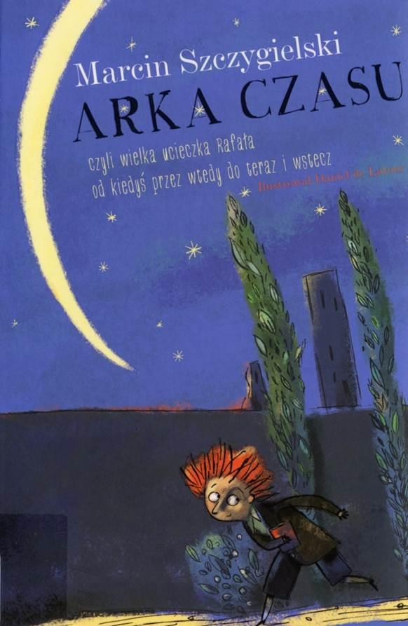 Arka czasu (czyli wielka ucieczka Rafała od kiedyś przez wtedy do teraz i wstecz) Book Cover